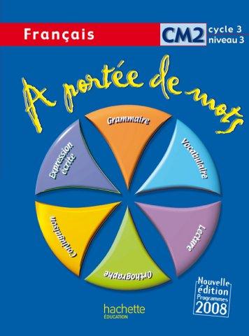 A Portee De Mots Francais Cm2 Livre De L Eleve Ed 2009 Hachette Education Enseignants