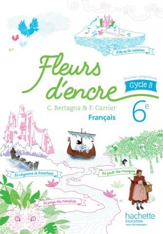 Fleurs D Encre Francais Cycle 3 6e Livre Eleve Ed 2016 Hachette Education Enseignants