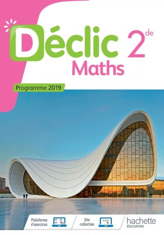 Mathematiques Declic 2nde Livre Eleve Ed 2019 Hachette Education Enseignants