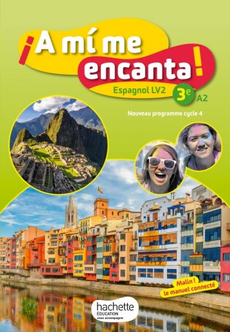 A Mi Me Encanta Espagnol Cycle 4 3e Lv2 Livre Eleve Ed 2017 Hachette Education Enseignants