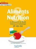 Aliments et nutrition - La découverte du Monde Sciences et technologie CP CE1 CE2